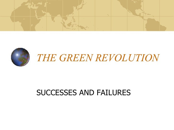 THE GREEN REVOLUTION SUCCESSES AND FAILURES