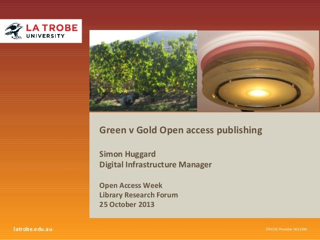 Green v Gold Open access publishing Simon Huggard Digital Infrastructure Manager Open Access Week Library Research Forum 2...