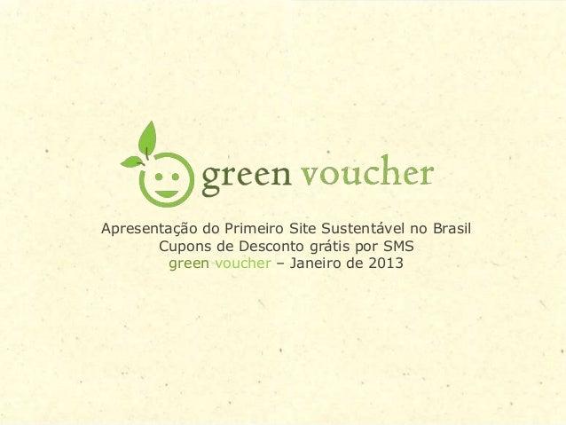 Apresentação do Primeiro Site Sustentável no Brasil       Cupons de Desconto grátis por SMS         green voucher – Janeir...
