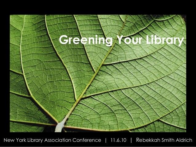 NYLA 2009 | Rebekkah Smith Aldrich Greening Your Library New York Library Association Conference | 11.6.10 | Rebekkah Smit...