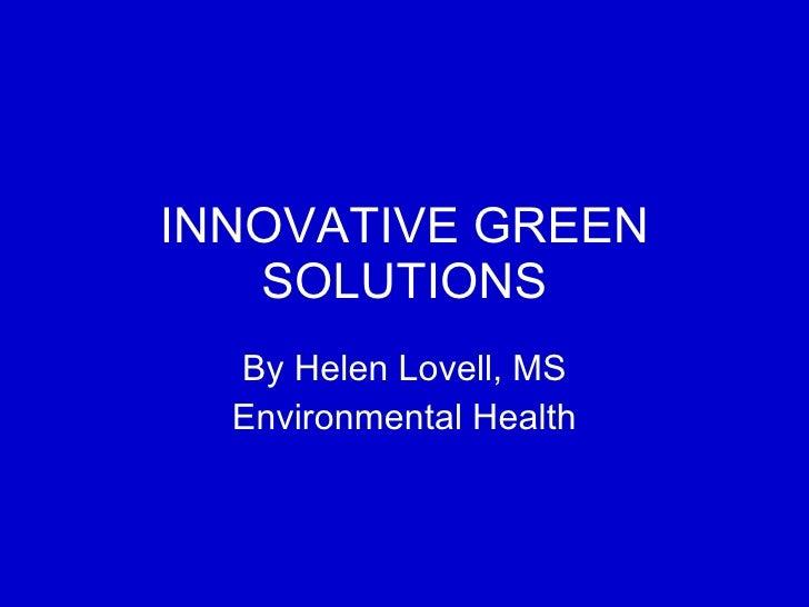 INNOVATIVE GREEN SOLUTIONS By Helen Lovell, MS Environmental Health