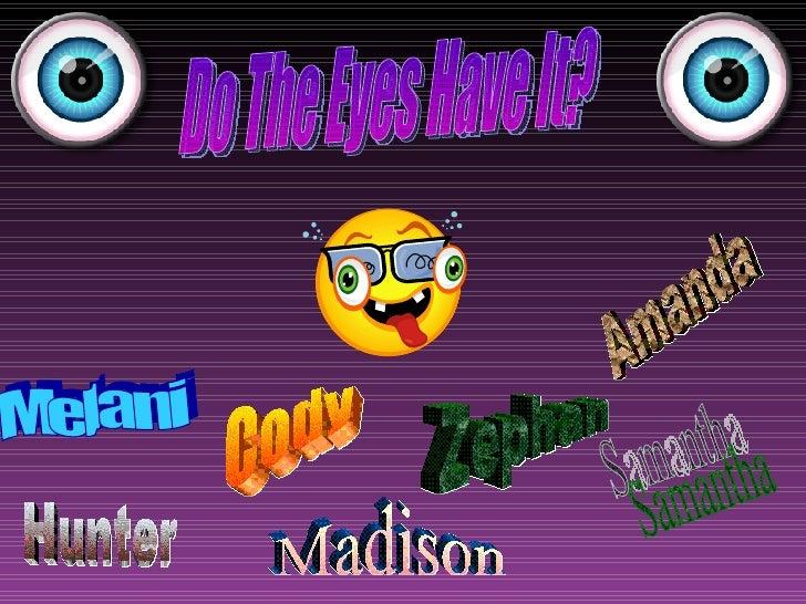 Amanda Zephan Melani Cody Samantha Hunter Madison Do The Eyes Have It?