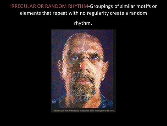 IRREGULAR OR RANDOM RHYTHM-Groupings of similar motifs or elements that repeat with no regularity create a random rhythm.