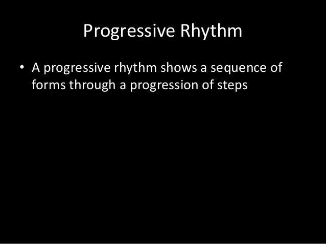 Progressive Rhythm • A progressive rhythm shows a sequence of forms through a progression of steps