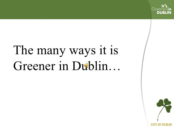 The many ways it is Greener in Dublin…