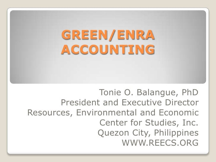 GREEN/ENRA ACCOUNTING<br />Tonie O. Balangue, PhD<br />President and Executive Director<br />Resources, Environmental and ...