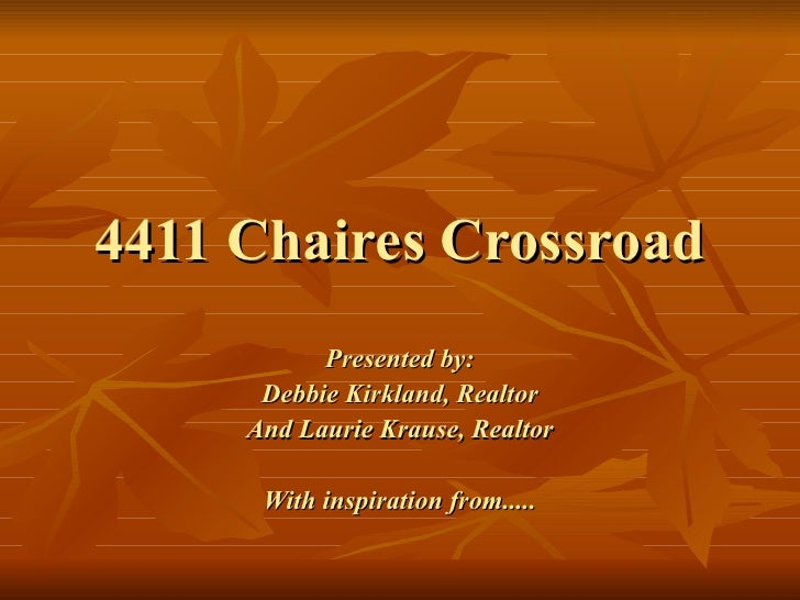 4411 Chaires Crossroad Presented by: Debbie Kirkland, Realtor And Laurie Krause, Realtor With inspiration from.....
