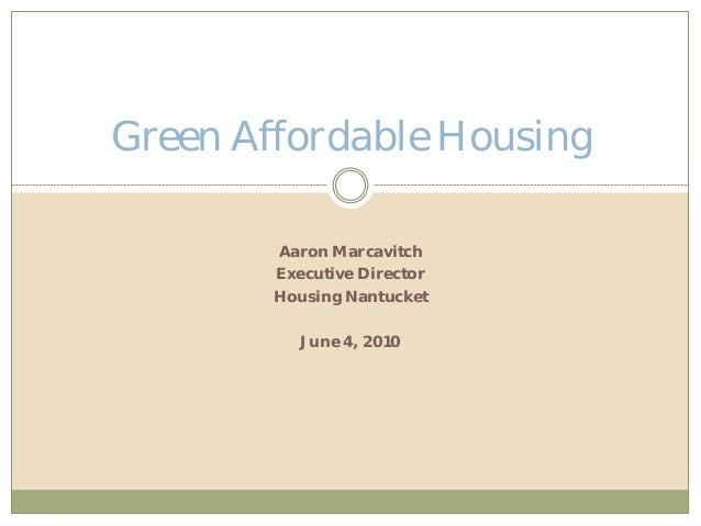 Aaron MarcavitchExecutive DirectorHousing NantucketJune 4, 2010Green Affordable Housing