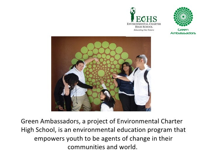 <ul><li>Green Ambassadors, a project of Environmental Charter High School, is an environmental education program that empo...