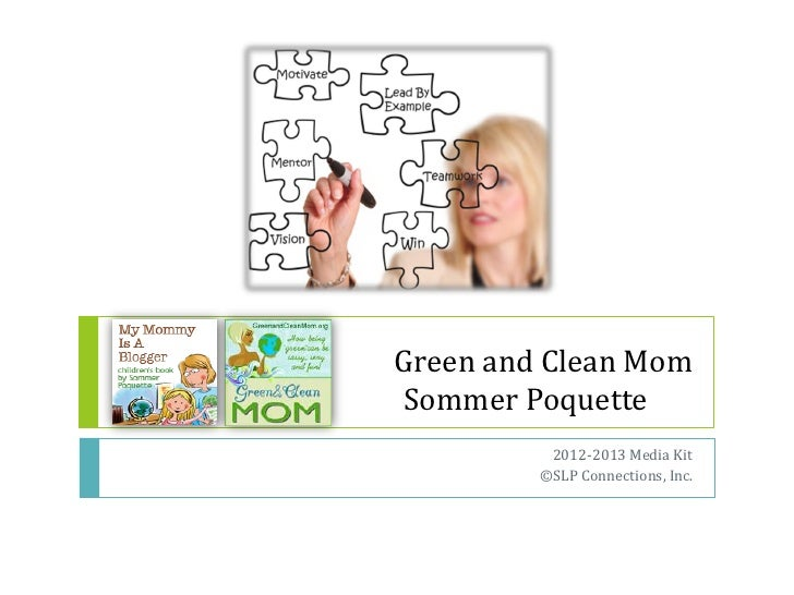 Green and Clean MomSommer Poquette          2012-2013 Media Kit         ©SLP Connections, Inc.