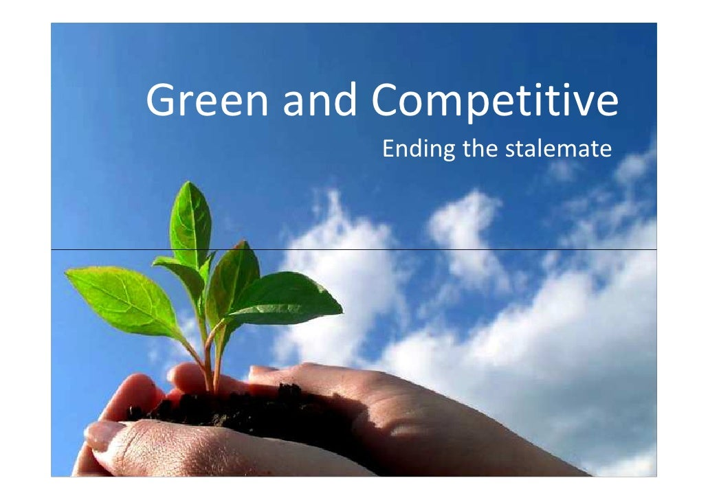 Green and Competitive           Ending the stalemate