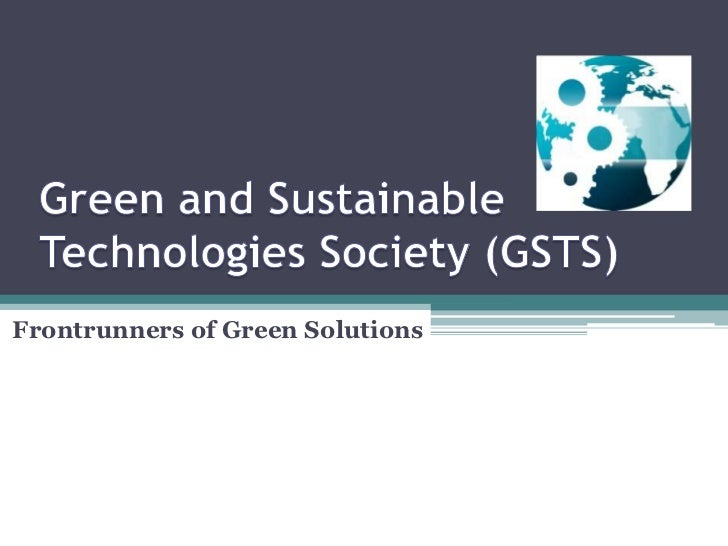 Green and Sustainable Technologies Society (GSTS)<br />Frontrunners of Green Solutions<br />