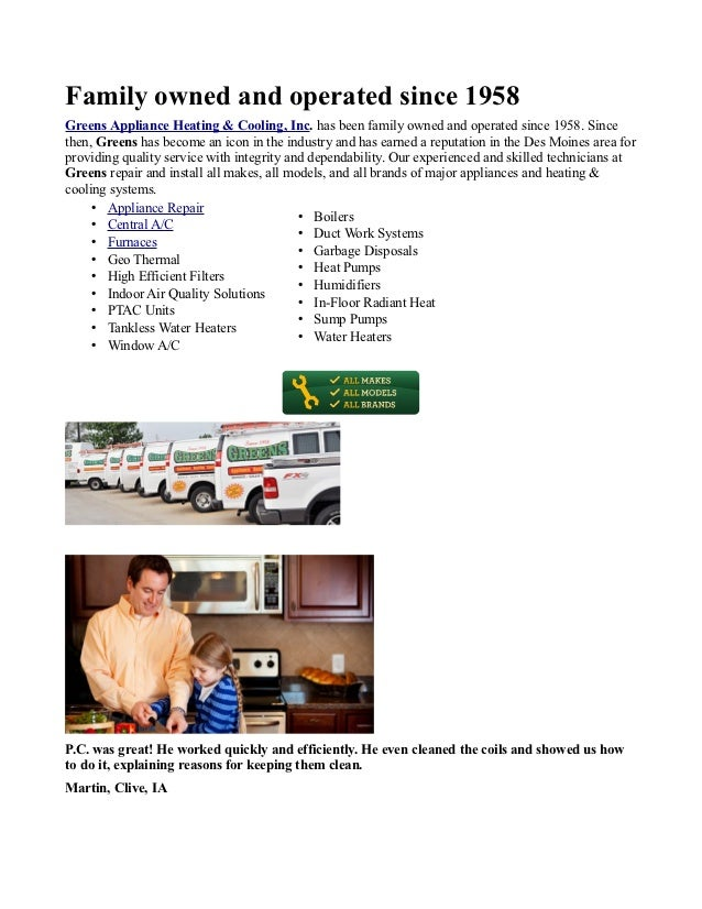 Family owned and operated since 1958Greens Appliance Heating & Cooling, Inc. has been family owned and operated since 1958...