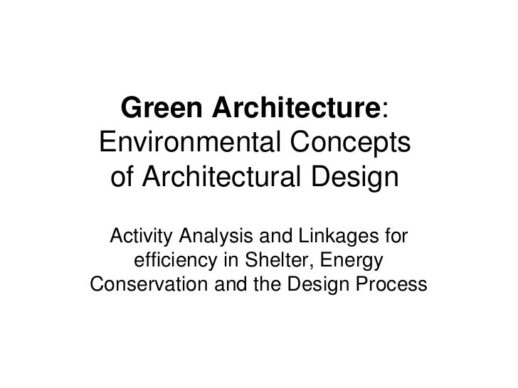 Green Architecture:Environmental Concepts of Architectural Design Activity Analysis and Linkages for    efficiency in Shel...
