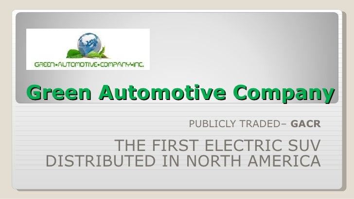 Green Automotive Company PUBLICLY TRADED–  GACR THE FIRST ELECTRIC SUV DISTRIBUTED IN NORTH AMERICA
