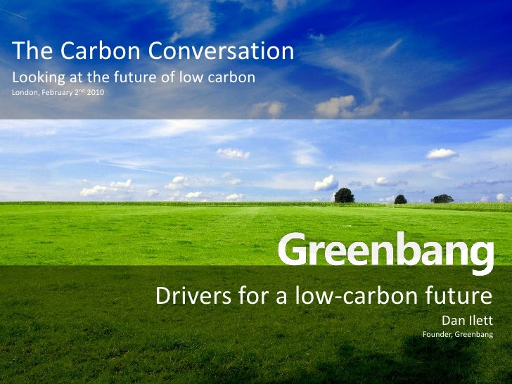 The Carbon Conversation<br />Looking at the future of low carbon<br />London, February 2nd 2010<br />Drivers for a low-car...
