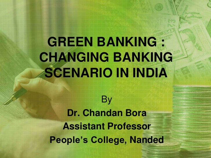 green banking in india Go green deutsche bank ag, india has taken several initiatives to protect the environment at a corporate level to recycle and to limit the usage of perishable resources for instance, by sending your statements in envelopes made out of reusable paper, we have made a small difference for a better tomorrow.