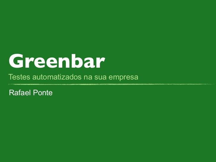 GreenbarTestes automatizados na sua empresaRafael Ponte