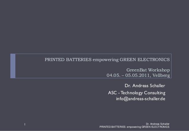 PRINTED BATTERIES empowering GREEN ELECTRONICSGreenBat Workshop04.05. – 05.05.2011, VellbergDr. Andreas SchallerASC - Tech...