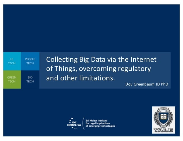 Collecting	   Big	   Data	   via	   the	   Internet	    of	   Things,	   overcoming	   regulatory	    and	   other	   limi...