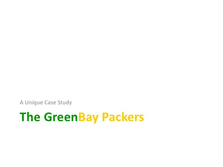 The GreenBay Packers<br />A Unique Case Study<br />