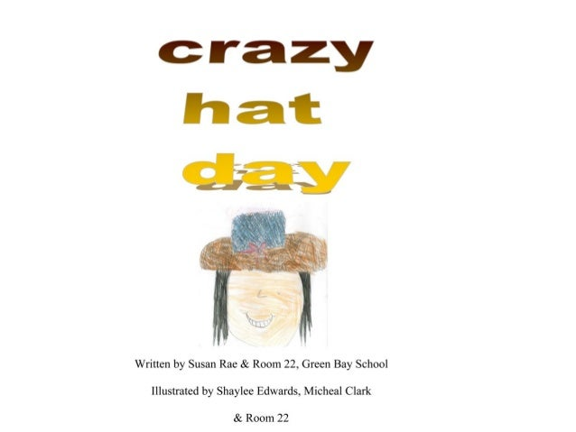 crazy     Written by Susan Rae & Room 22, Green Bay School Illustrated by Shaylee Edwards,  Micheal Clark  & Room 22