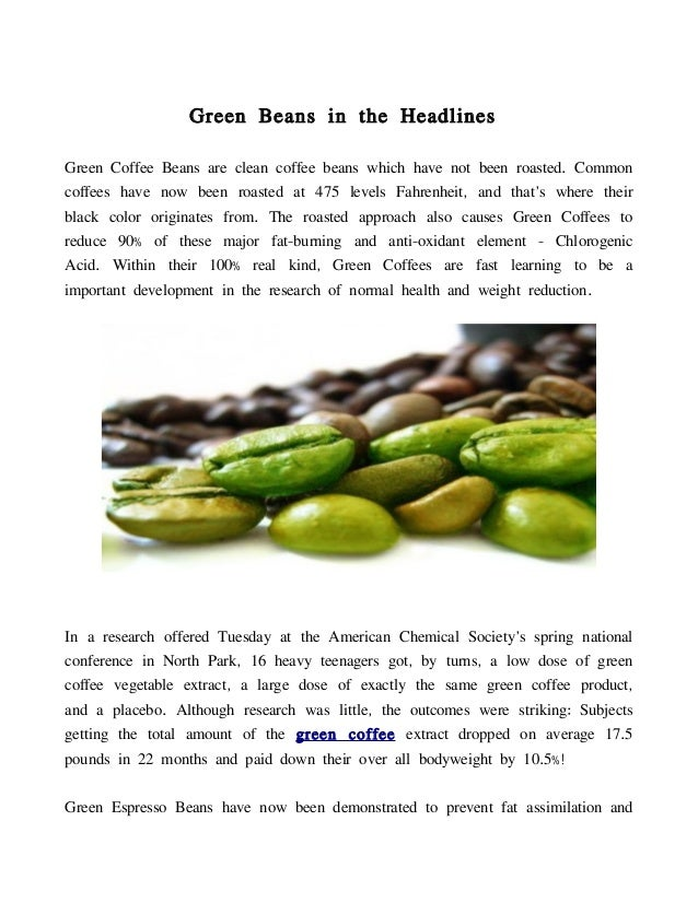 Green Beans in the HeadlinesGreen Coffee Beans are clean coffee beans which have not been roasted. Commoncoffees have now ...