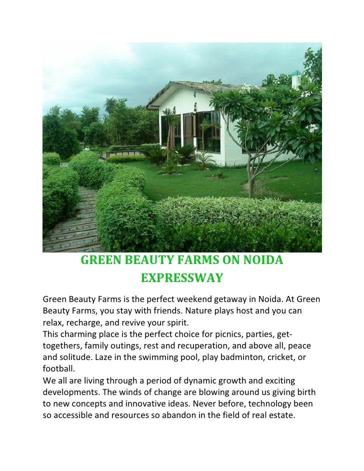 GREEN BEAUTY FARMS ON NOIDA                  EXPRESSWAY Green Beauty Farms is the perfect weekend getaway in Noida. At Gre...