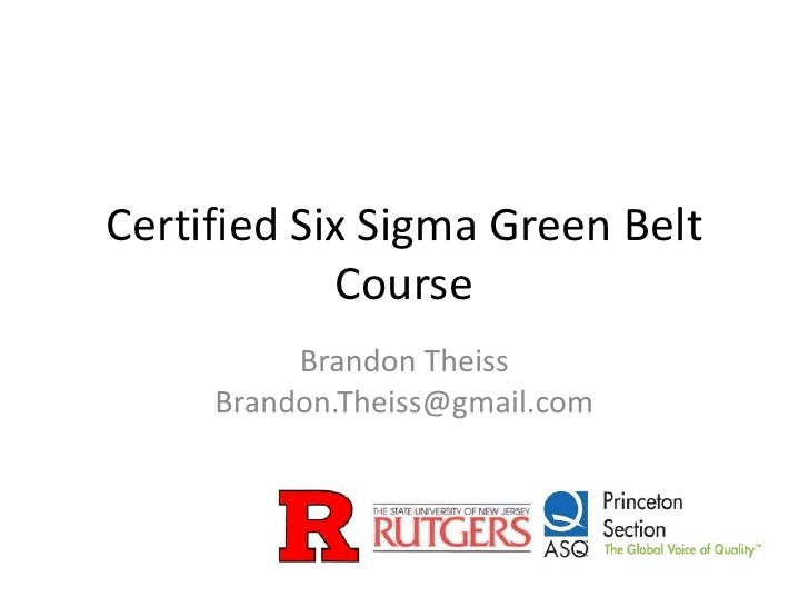 Certified Six Sigma Green Belt            Course          Brandon Theiss     Brandon.Theiss@gmail.com