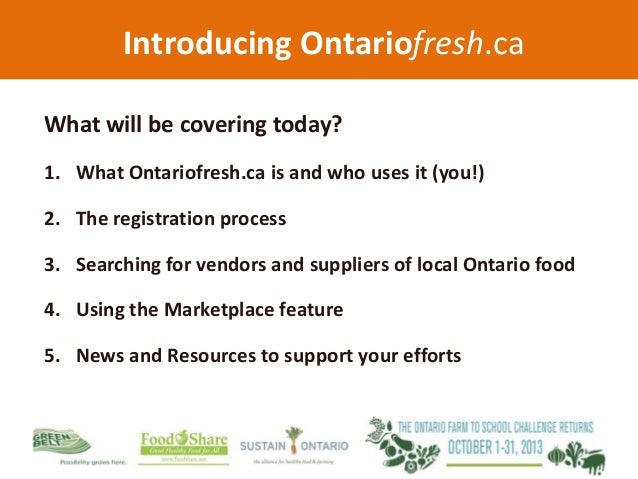 Introducing Ontariofresh.ca What will be covering today? 1. What Ontariofresh.ca is and who uses it (you!) 2. The registra...