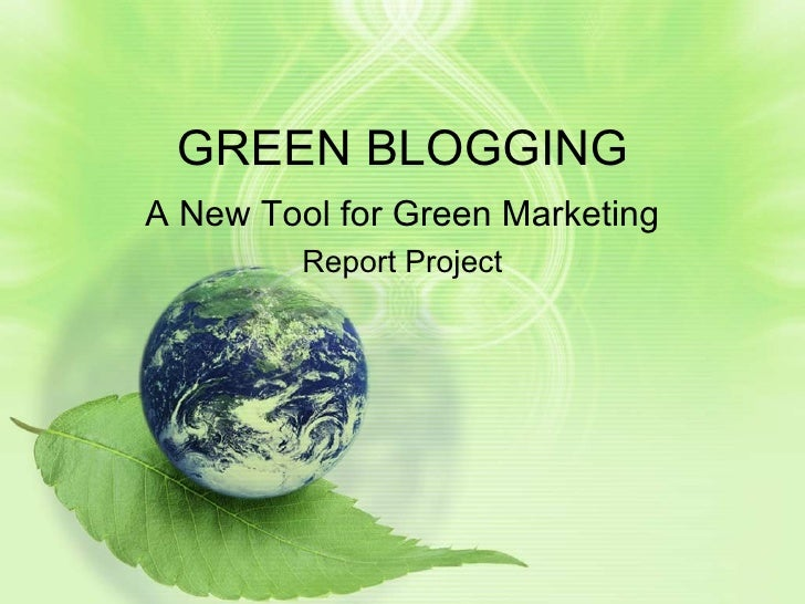 GREEN BLOGGING A New Tool for Green Marketing Report Project