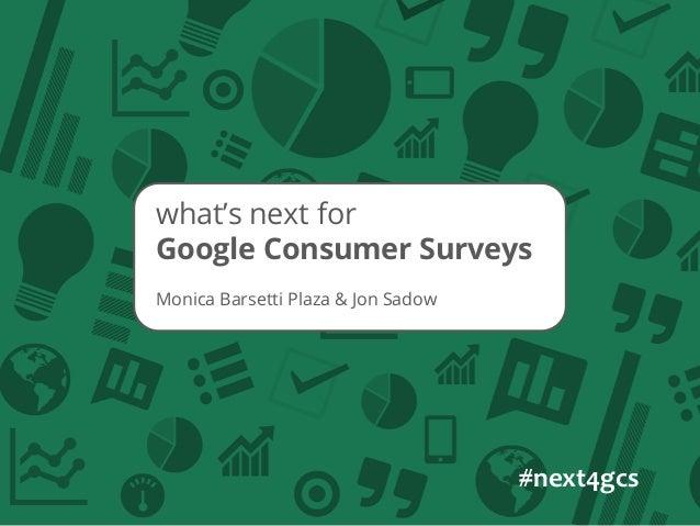Monica Barsetti Plaza & Jon Sadow what's next for Google Consumer Surveys #next4gcs