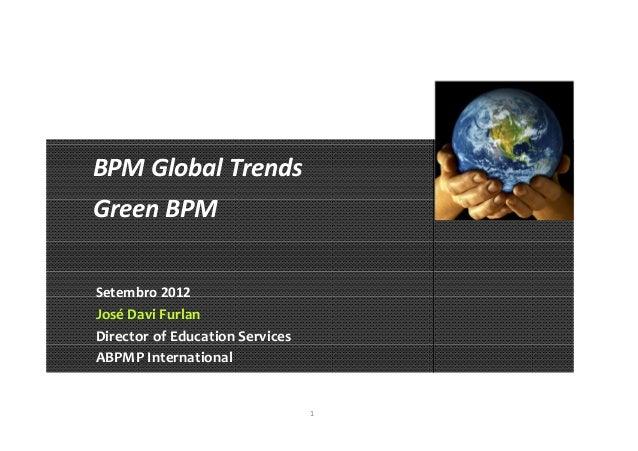 1 BPM Global Trends Green BPM Setembro 2012 José Davi Furlan Director of Education Services ABPMP International