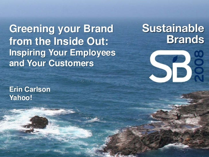 Greening your Brand from the Inside Out: Inspiring Your Employees and Your Customers  Erin Carlson Yahoo!