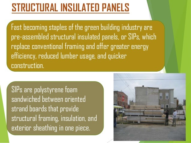 STRUCTURAL INSULATED PANELS Fast becoming staples of the green building industry are pre-assembled structural insulated pa...