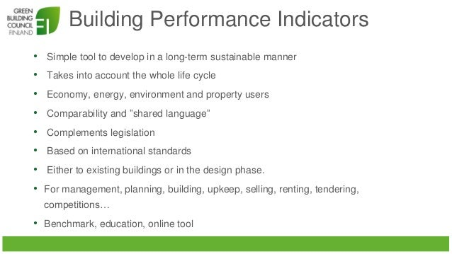 Building Performance Indicators • Simple tool to develop in a long-term sustainable manner • Takes into account the whole ...