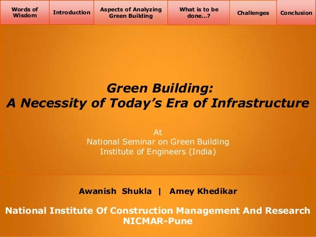 Words of Wisdom  Introduction  Aspects of Analyzing Green Building  What is to be done…?  Challenges  Conclusion  Green Bu...
