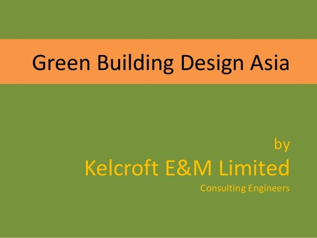 Green Building Design Asia by Kelcroft E&M Limited Consulting Engineers