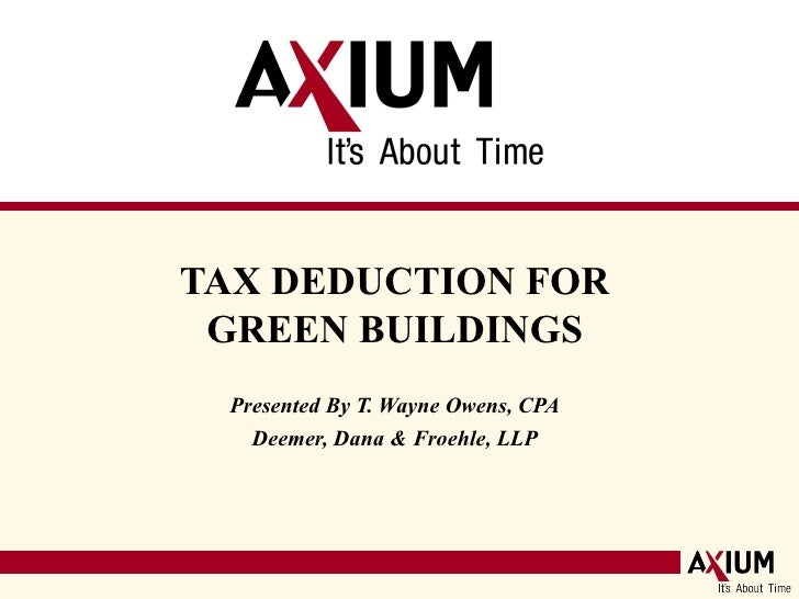 TAX DEDUCTION FOR  GREEN BUILDINGS  Presented By T. Wayne Owens, CPA Deemer, Dana & Froehle, LLP