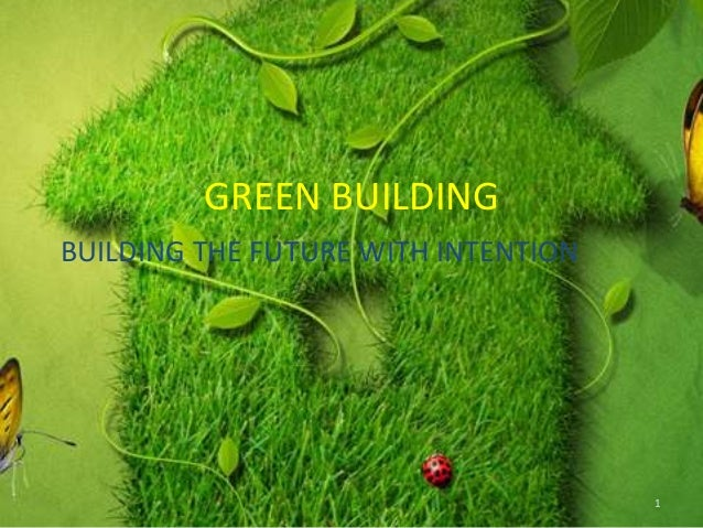 GREEN BUILDING BUILDING THE FUTURE WITH INTENTION  1