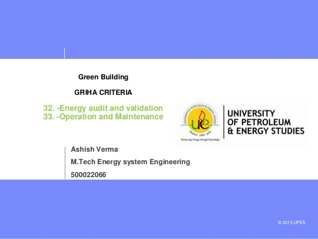 Green Building GRIHA CRITERIA  32. -Energy audit and validation 33. -Operation and Maintenance  Ashish Verma M.Tech Energy...