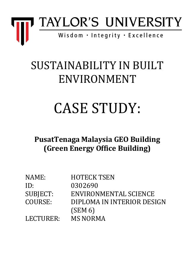 SUSTAINABILITY IN BUILT ENVIRONMENT  CASE STUDY: PusatTenaga Malaysia GEO Building (Green Energy Office Building)  NAME: I...
