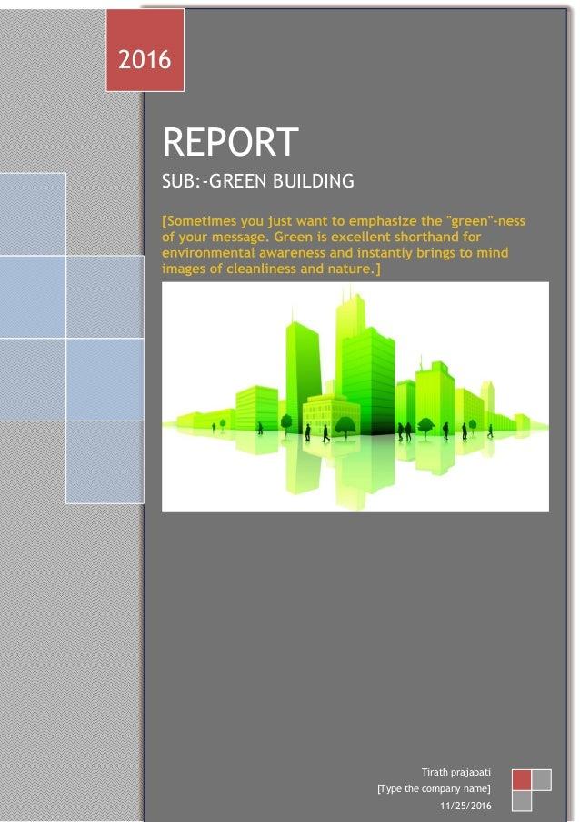 REPORT SUB:-GREEN BUILDING 2016 Tirath prajapati [Type the company name] 11/25/2016