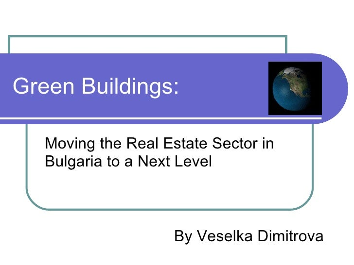 Green Buildings: Moving the Real Estate Sector in Bulgaria to a Next Level By Veselka Dimitrova