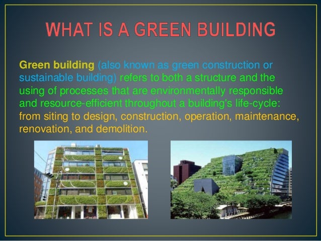 Green building (also known as green construction or sustainable building) refers to both a structure and the using of proc...