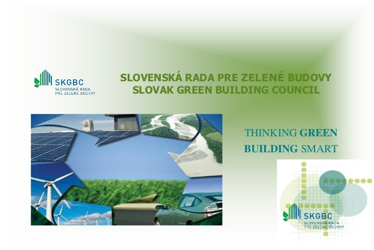 SLOVENSKÁ RADA PRE ZELENÉ BUDOVY  SLOVAK GREEN BUILDING COUNCIL                  THINKING GREEN                  BUILDING ...