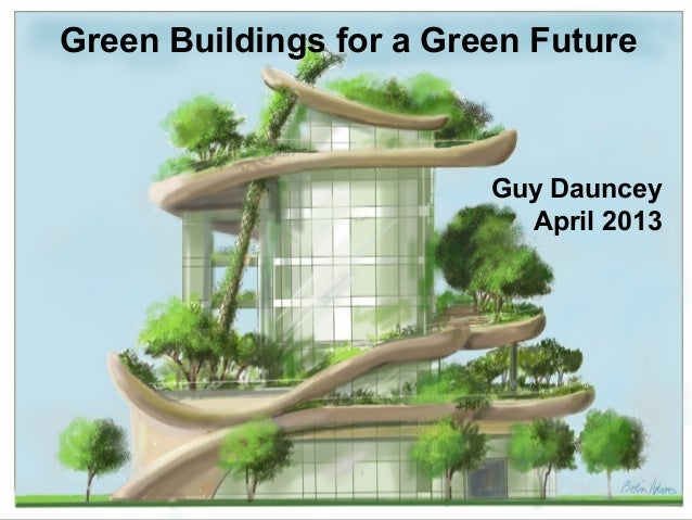 Green Buildings for a Green Future                                  Guy Dauncey                                    April 2...
