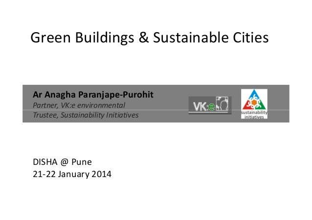 Green Buildings & Sustainable Cities  Ar Anagha Paranjape-Purohit Partner, VK:e environmental Trustee, Sustainability Init...