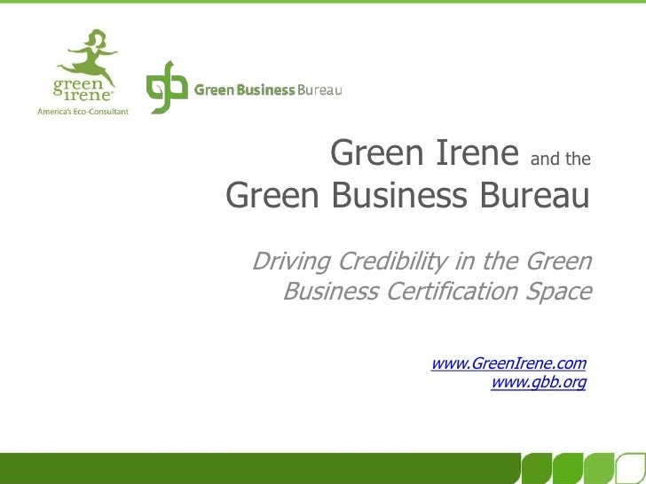 Green Irene and the Green Business Bureau<br />Driving Credibility in the GreenBusiness Certification Space<br />www.Green...