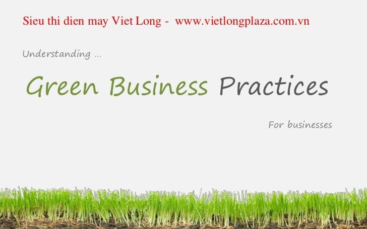 Sieu thi dien may Viet Long - www.vietlongplaza.com.vnUnderstanding …Green Business Practices                             ...